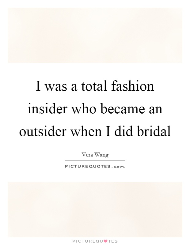 I was a total fashion insider who became an outsider when I ...
