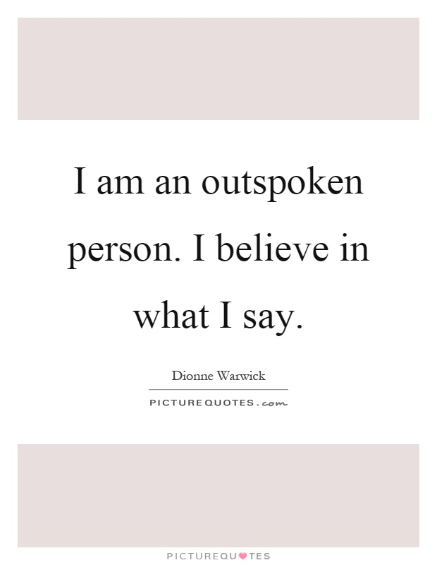 I am an outspoken person. I believe in what I say Picture Quote #1