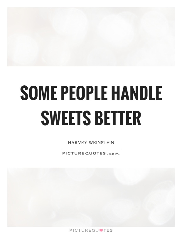 Some people handle sweets better Picture Quote #1