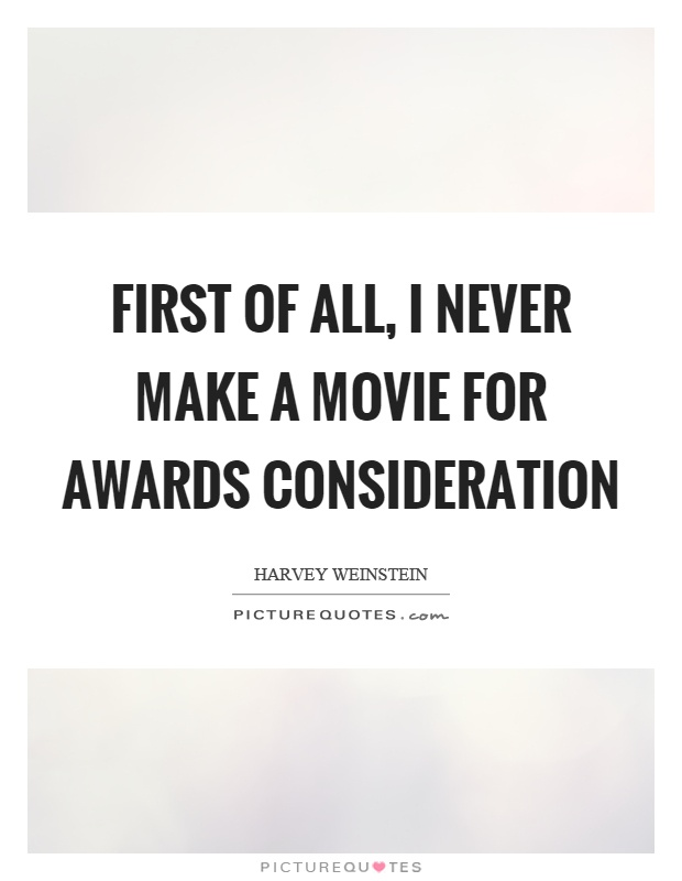 First of all, I never make a movie for awards consideration Picture Quote #1