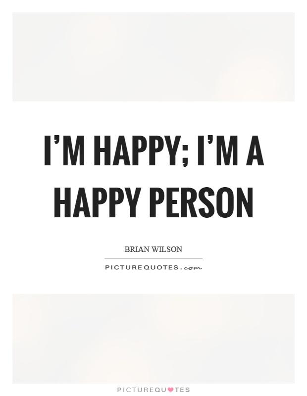 Great Iu0027m Happy; Iu0027m A Happy Person Picture Quote #1
