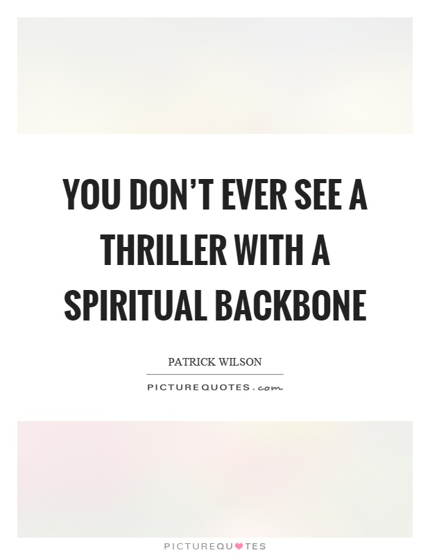 You don't ever see a thriller with a spiritual backbone Picture Quote #1