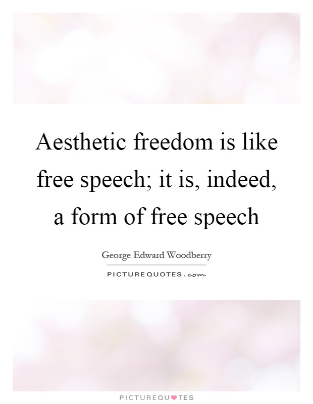 Aesthetic freedom is like free speech; it is, indeed, a form of free speech Picture Quote #1