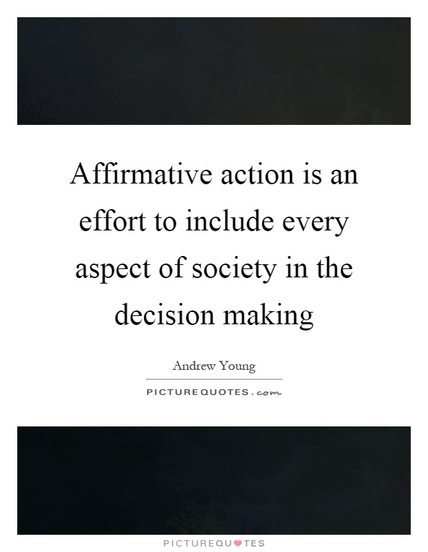 Affirmative action is an effort to include every aspect of society in the decision making Picture Quote #1