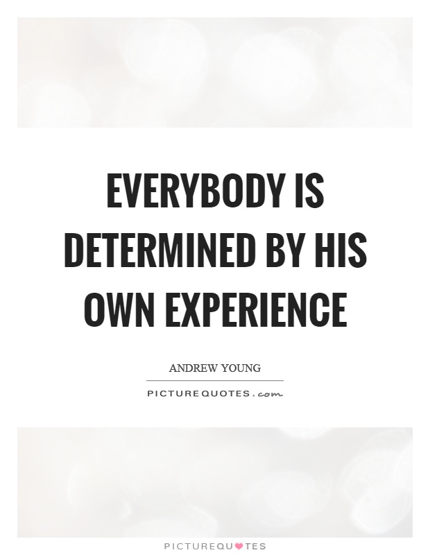 Everybody is determined by his own experience Picture Quote #1