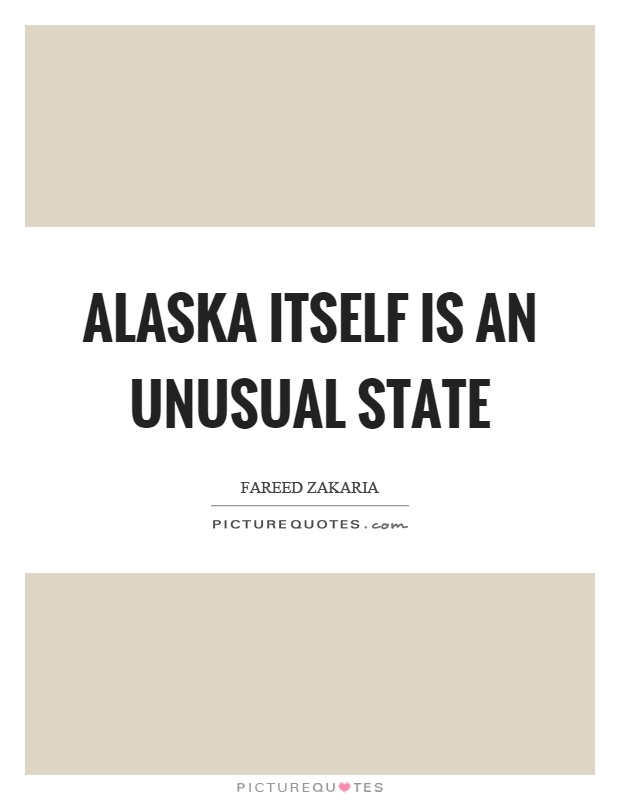 Alaska itself is an unusual state Picture Quote #1