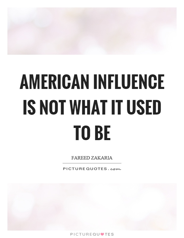American influence is not what it used to be Picture Quote #1