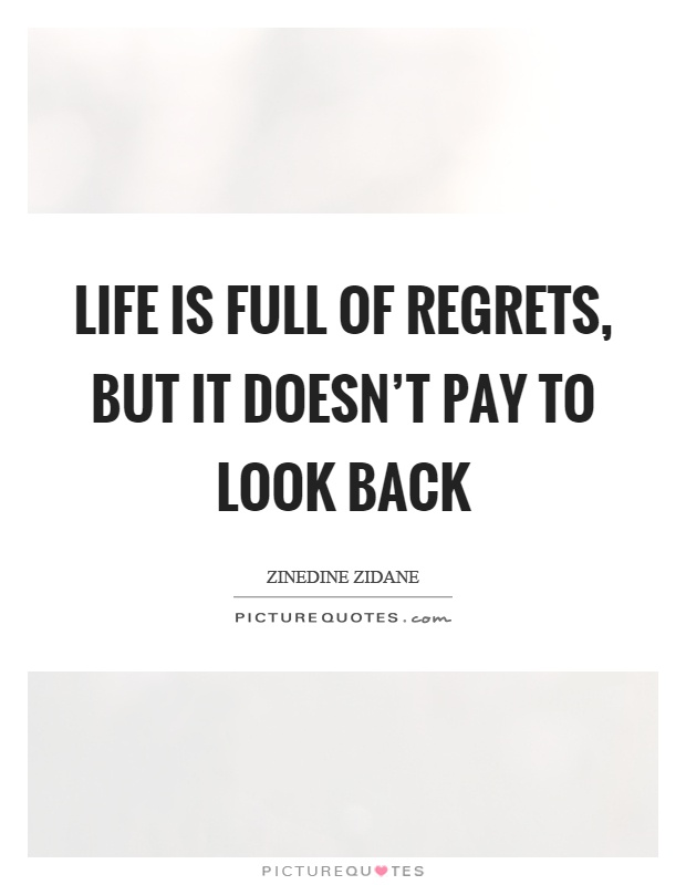 Life is full of regrets, but it doesn't pay to look back Picture Quote #1