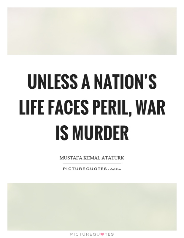 Unless a nation's life faces peril, war is murder Picture Quote #1