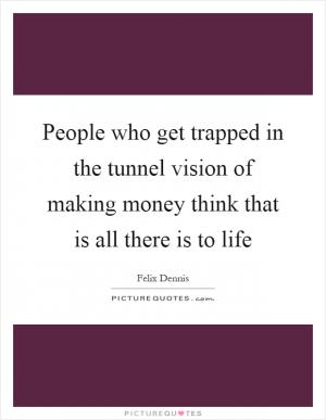 it gives me a sense of tunnel vision picture quotes