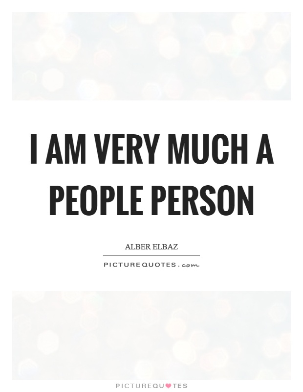 I am very much a people person Picture Quote #1