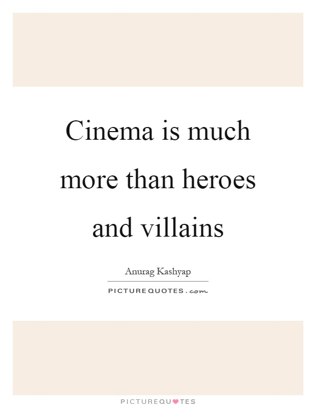 Cinema is much more than heroes and villains Picture Quote #1