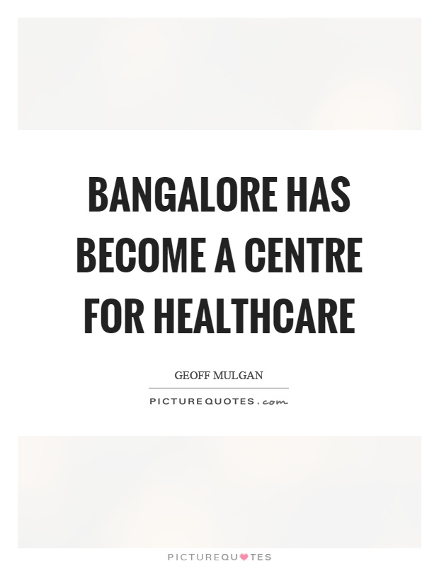 Bangalore has become a centre for healthcare Picture Quote #1