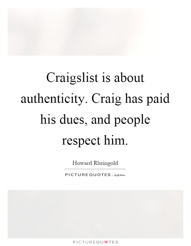 Craigslist is about authenticity. Craig has paid his dues, and people respect him Picture Quote #1