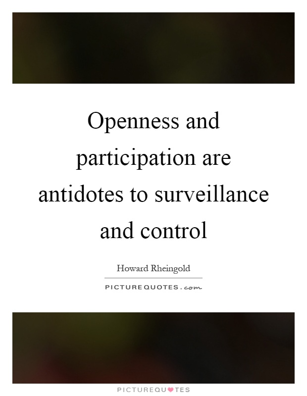 Openness and participation are antidotes to surveillance and control Picture Quote #1