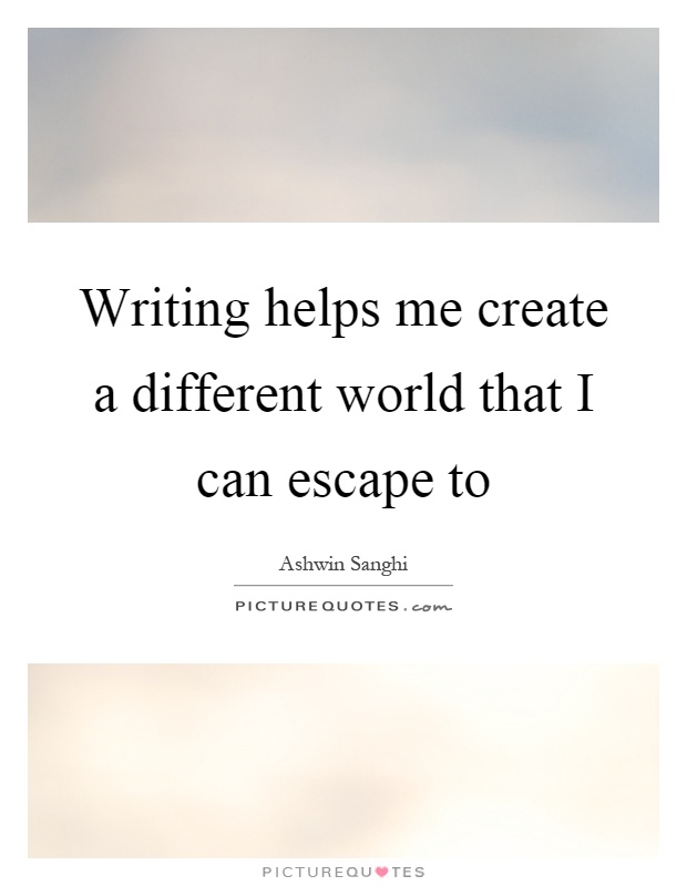 Writing helps me