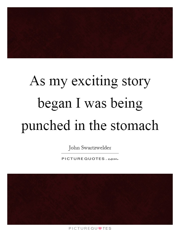 As my exciting story began I was being punched in the stomach Picture Quote #1