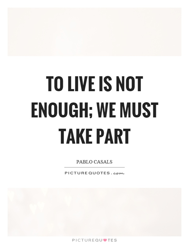 To live is not enough; we must take part Picture Quote #1