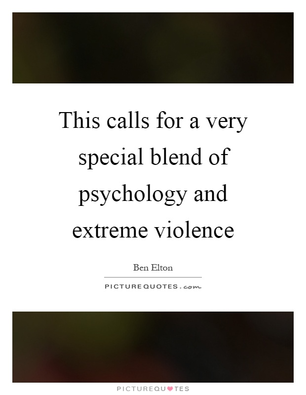 This calls for a very special blend of psychology and extreme violence Picture Quote #1