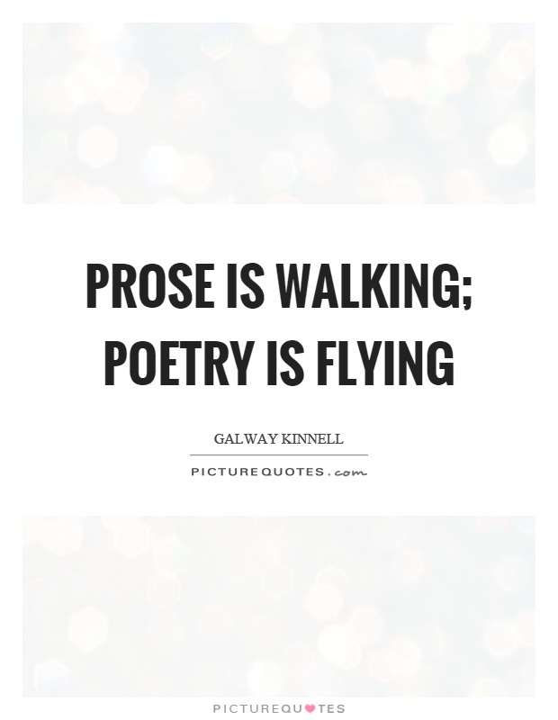 Prose is walking; poetry is flying Picture Quote #1
