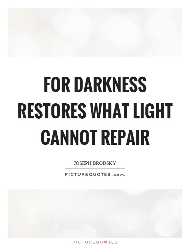 For darkness restores what light cannot repair Picture Quote #1