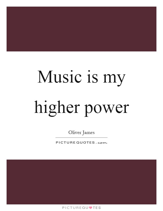 Music is my higher power Picture Quote #1