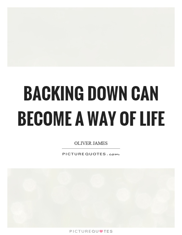 Backing down can become a way of life Picture Quote #1