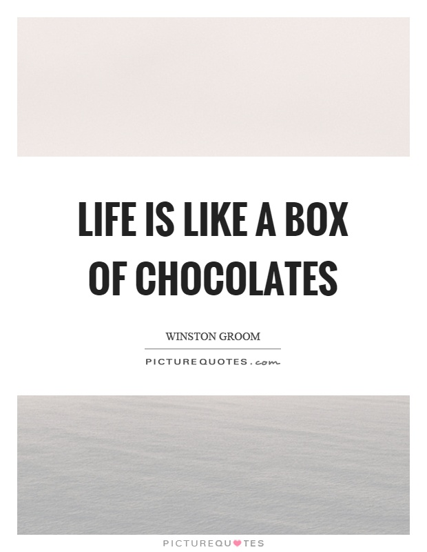 Life is like a box of chocolates Picture Quote #1