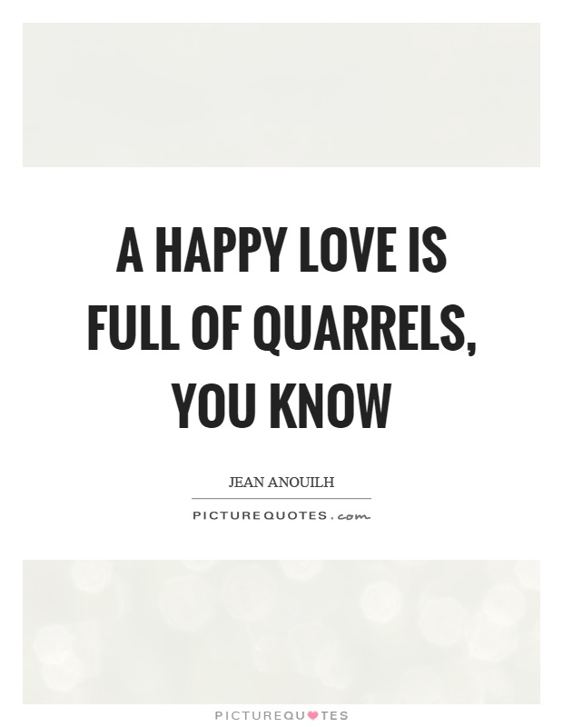 A happy love is full of quarrels, you know Picture Quote #1