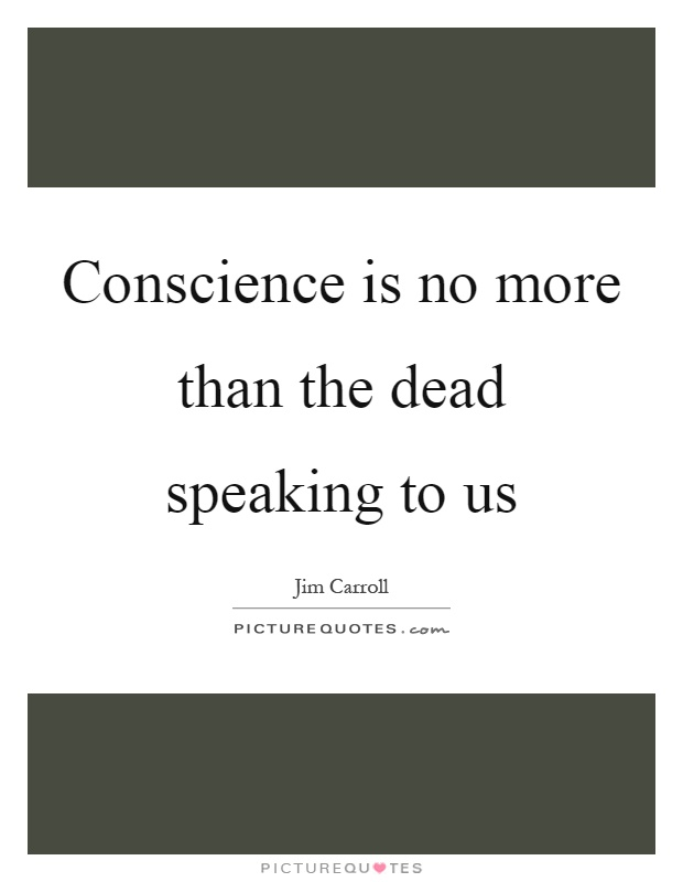 Conscience is no more than the dead speaking to us Picture Quote #1