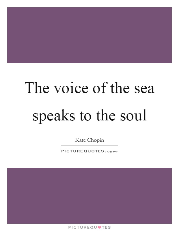 The voice of the sea speaks to the soul Picture Quote #1