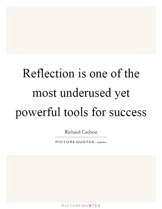 Reflection is one of the most underused yet powerful tools for success Picture Quote #1