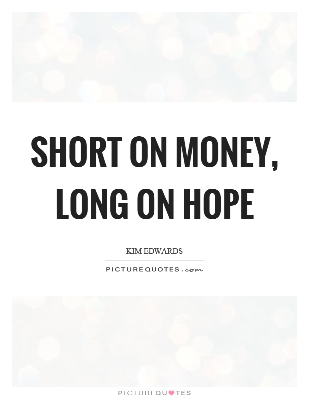 Short On Money Long On Hope Picture Quotes