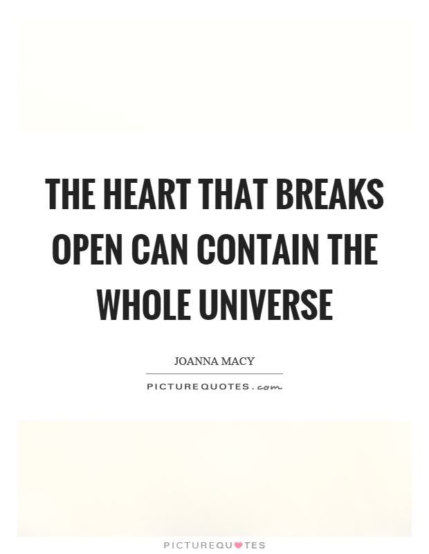 The heart that breaks open can contain the whole universe Picture Quote #1