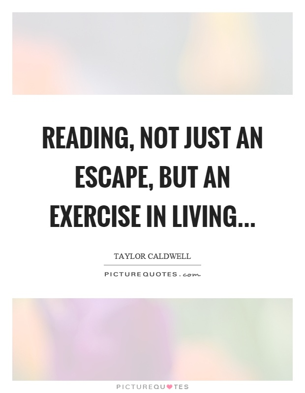 Reading, not just an escape, but an exercise in living Picture Quote #1