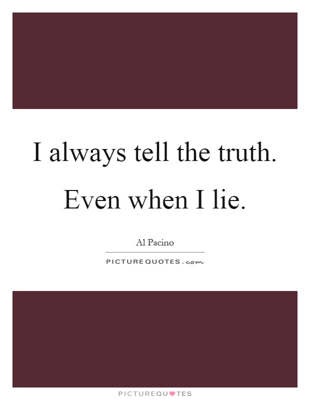 I always tell the truth. Even when I lie Picture Quote #1