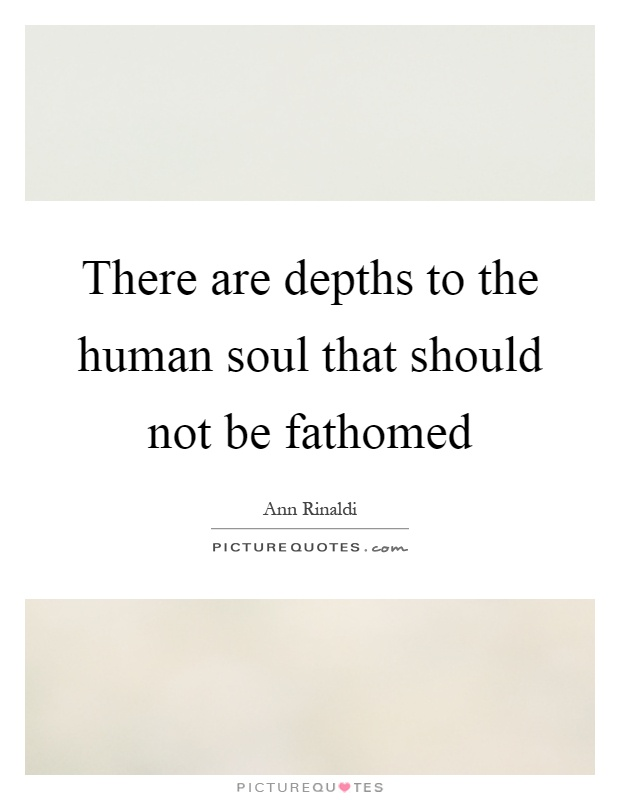 There are depths to the human soul that should not be fathomed Picture Quote #1