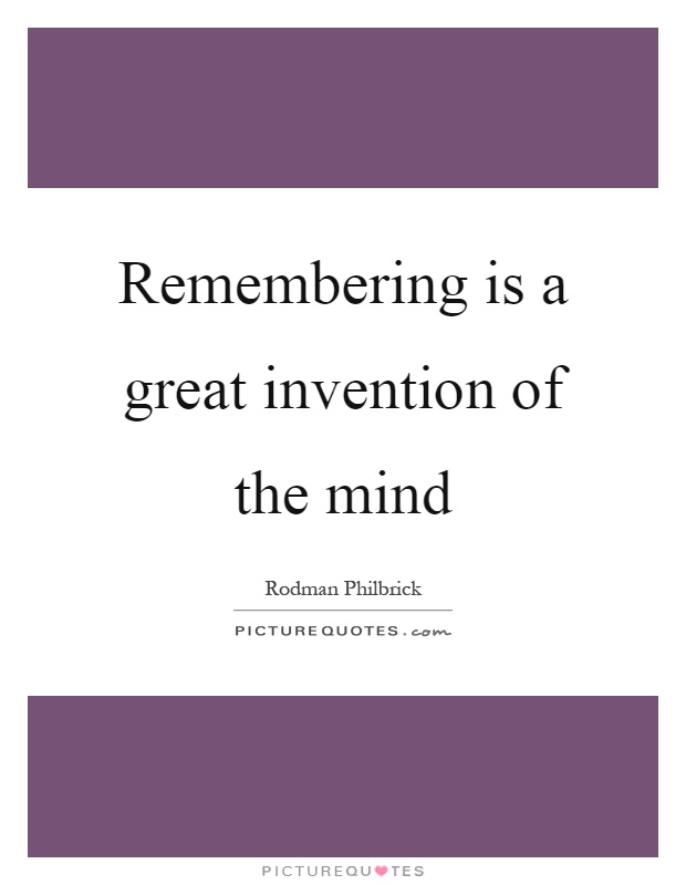 Remembering is a great invention of the mind Picture Quote #1