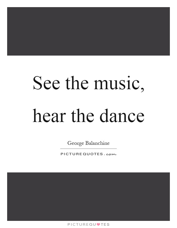 See the music, hear the dance Picture Quote #1