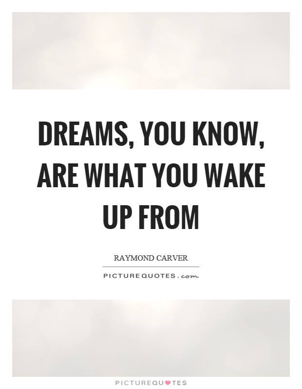 Dreams, you know, are what you wake up from Picture Quote #1