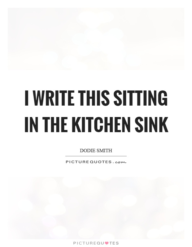 I write this sitting in the kitchen sink | Picture Quotes