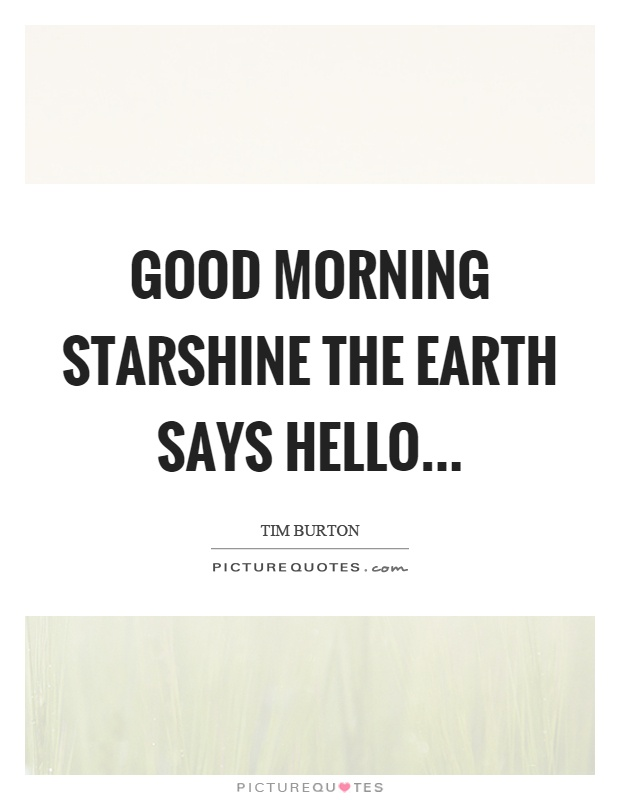 Good morning starshine the earth says hello Picture Quote #1