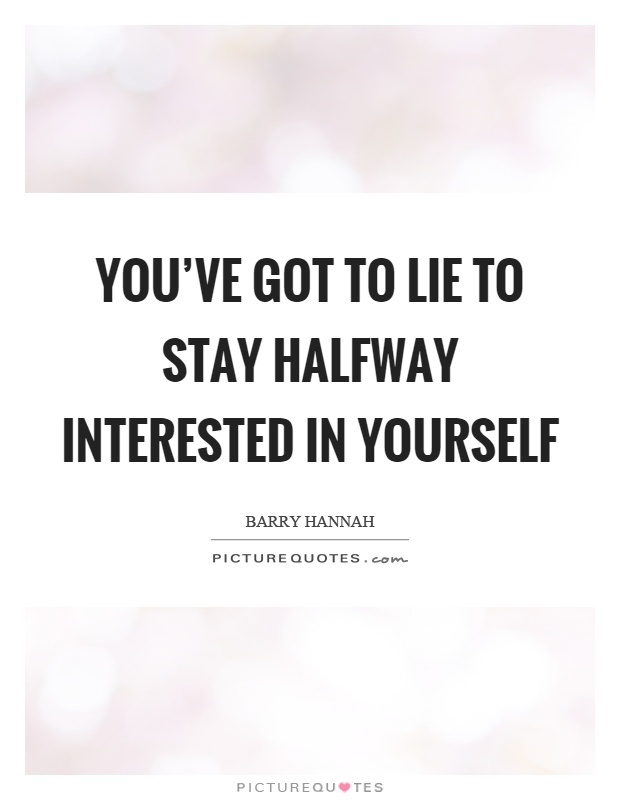 You've got to lie to stay halfway interested in yourself Picture Quote #1