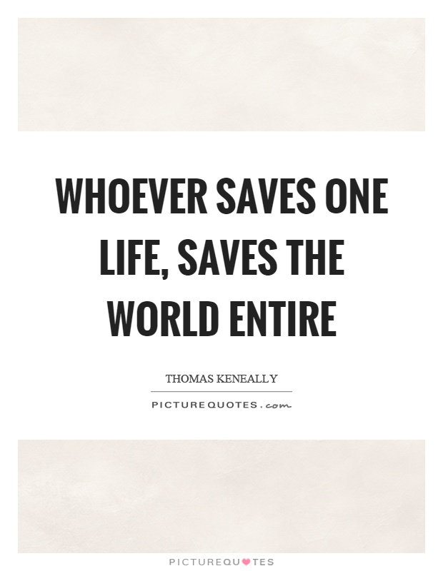 Whoever saves one life, saves the world entire Picture Quote #1