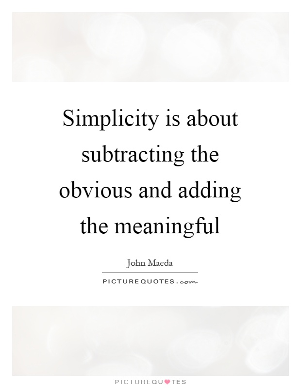 Simplicity is about subtracting the obvious and adding the meaningful Picture Quote #1