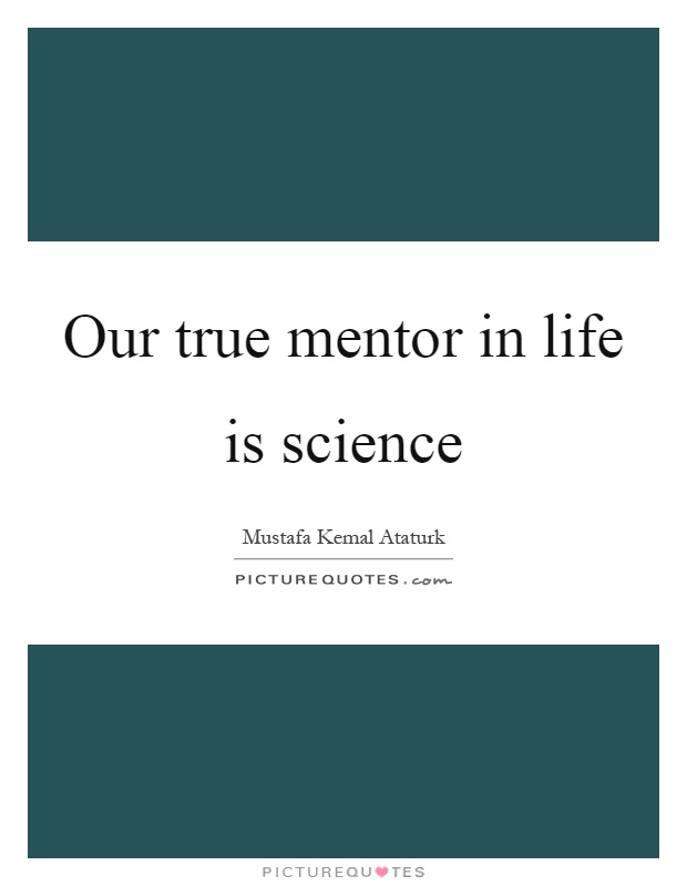 Our true mentor in life is science Picture Quote #1