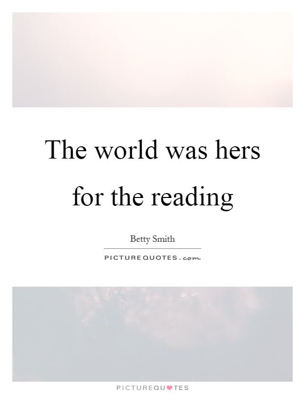 The world was hers for the reading Picture Quote #1