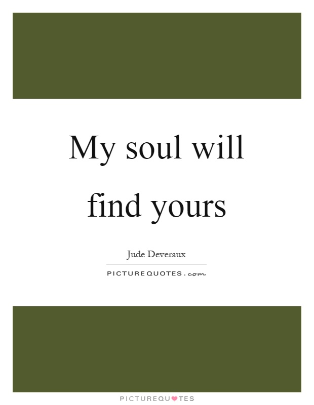 My soul will find yours Picture Quote #1