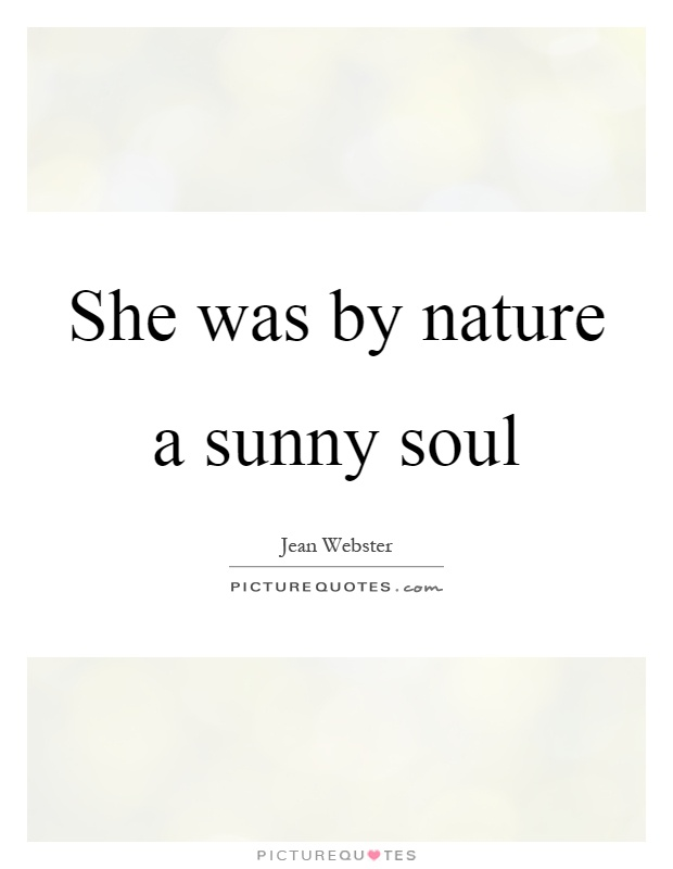 She was by nature a sunny soul Picture Quote #1