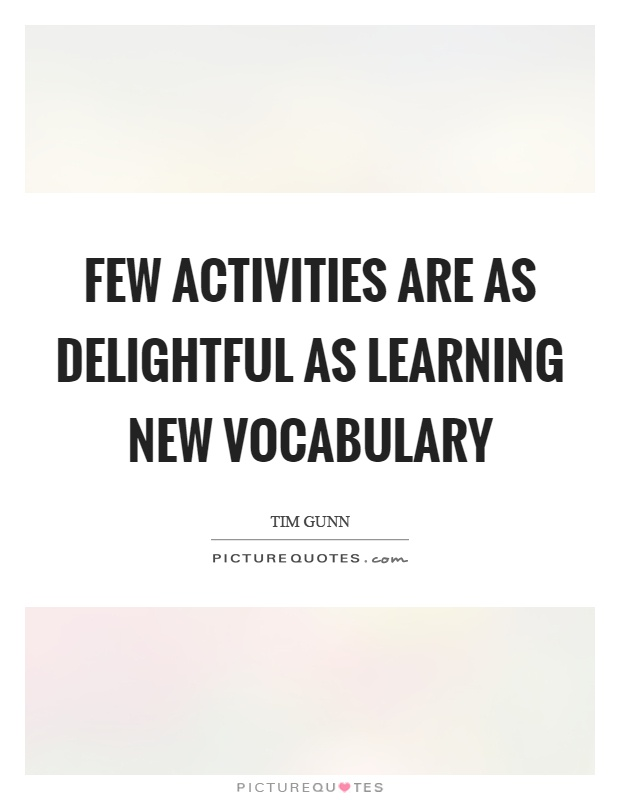 Few activities are as delightful as learning new vocabulary Picture Quote #1